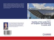 Bookcover of Stability of the oxide films on tungsten and antimony in acetic acid