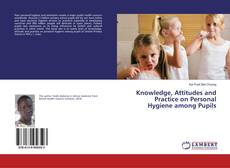 Bookcover of Knowledge, Attitudes and Practice on Personal Hygiene among Pupils