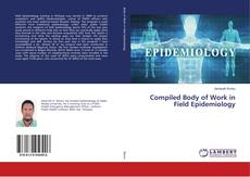 Bookcover of Compiled Body of Work in Field Epidemiology