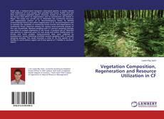 Couverture de Vegetation Composition, Regeneration and Resource Utilization in CF