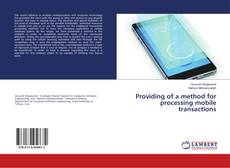 Bookcover of Providing of a method for processing mobile transactions