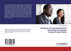 Capa do livro de Analysis of cap-expenditure financing on private hospital operations
