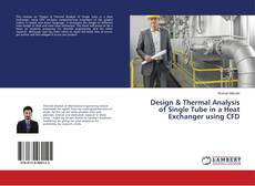 Bookcover of Design & Thermal Analysis of Single Tube in a Heat Exchanger using CFD