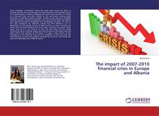 Bookcover of The impact of 2007-2010 financial crisis in Europe and Albania