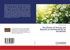 Couverture de The Theory of Swaraj and Boycott as envisioned by Sri Aurobindo