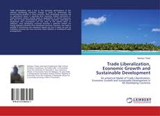 Bookcover of Trade Liberalization, Economic Growth and Sustainable Development