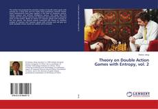 Borítókép a  Theory on Double Action Games with Entropy, vol. 2 - hoz