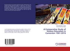 Bookcover of A Comparative Study of History Education in Cameroon 1961-2016