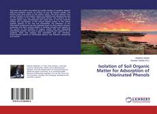 Bookcover of Isolation of Soil Organic Matter for Adsorption of Chlorinated Phenols