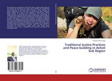 Bookcover of Traditional Justice Practices and Peace building in Acholi Sub Region