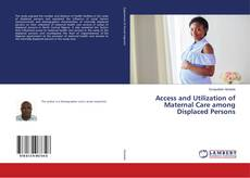 Bookcover of Access and Utilization of Maternal Care among Displaced Persons