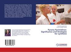 Bookcover of Pyrano Pyrimidines: Significance and Strategies for synthesis