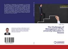 Bookcover of The Challenges of Management at Pre-university Education in Kosovo