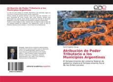 Bookcover of Atribución de Poder Tributario a los Municipios Argentinos