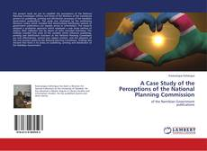 Bookcover of A Case Study of the Perceptions of the National Planning Commission