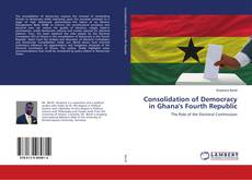 Portada del libro de Consolidation of Democracy in Ghana's Fourth Republic