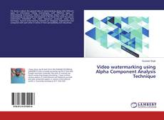 Bookcover of Video watermarking using Alpha Component Analysis Technique