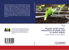 Copertina di Phytate to kill cancer: Interactions of phytic acid in cancer targets