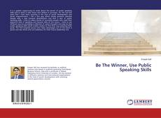 Bookcover of Be The Winner, Use Public Speaking Skills