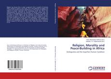 Bookcover of Religion, Morality and Peace-Building in Africa