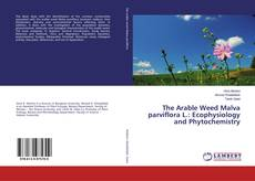 Copertina di The Arable Weed Malva parviflora L.: Ecophysiology and Phytochemistry