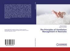 Couverture de The Principles of Ventilation Management in Neonates