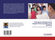 Bookcover of A Program Designing of English Pronunciation and Spelling