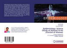 Bookcover of Epidemiology: Science (Study of disease) & Art (Control of disease)