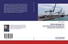 Bookcover of Methodology for manufacturing of Harbour structures (Volume I)