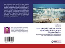 Evaluation of Ground Water Quality by Treatment in Jalgaon Region的封面