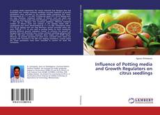 Bookcover of Influence of Potting media and Growth Regulators on citrus seedlings