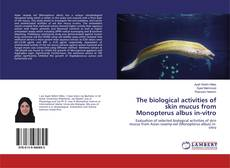 Bookcover of The biological activities of skin mucus from Monopterus albus in-vitro