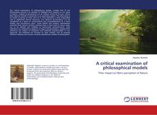 Bookcover of A critical examination of philosophical models