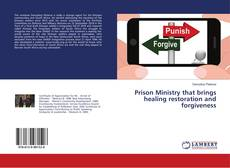 Bookcover of Prison Ministry that brings healing restoration and forgiveness