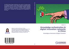 Bookcover of Knowledge orchestration & digital innovation networks in China