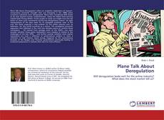 Bookcover of Plane Talk About Deregulation