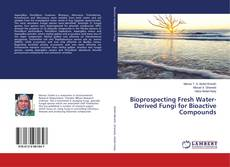 Bookcover of Bioprospecting Fresh Water-Derived Fungi for Bioactive Compounds