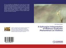 Bookcover of A Galtungian Interpretation of Madrasa Graduates Phenomenon on Violence