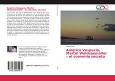 Bookcover of Américo Vespucio, Martin Waldseemüller – el convenio secreto
