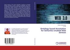 Bookcover of Ontology based Annotation for Semantics enabled Web Services