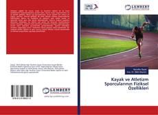 Kayak ve Atletizm Sporcularının Fiziksel Özellikleri kitap kapağı