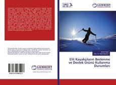 Elit Kayakçıların Beslenme ve Destek Ürünü Kullanma Durumları kitap kapağı