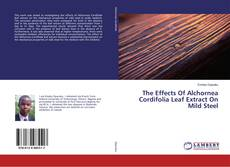 Bookcover of The Effects Of Alchornea Cordifolia Leaf Extract On Mild Steel