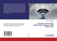 Bookcover of A hybrid cellular data offloading strategy to Wifi Acess Point