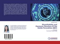 Bookcover of PhaseStability and Electronic Structure of the Halide Perovskites ABX3