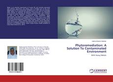 Bookcover of Phytoremediation: A Solution To Contaminated Environment