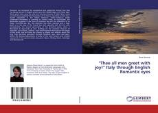 "Copertina di ""Thee all men greet with joy!"" Italy through English Romantic eyes"