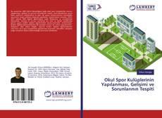 Okul Spor Kulüplerinin Yapılanması, Gelişimi ve Sorunlarının Tespiti kitap kapağı