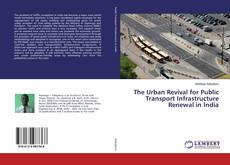 Copertina di The Urban Revival for Public Transport Infrastructure Renewal in India