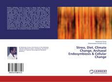 Stress, Diet, Climate Change, Archaeal Endosymbiosis & Cellular Change的封面